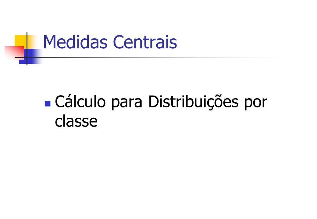 Medidas Centrais Cálculo para Distribuições por classe