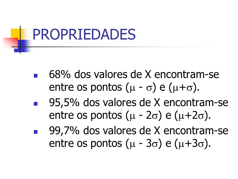 PROPRIEDADES 68% dos valores de X encontram-se entre os pontos ( - ) e (+).
