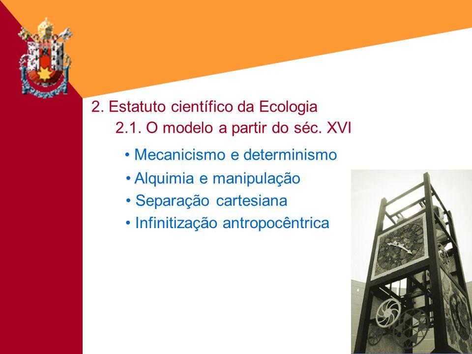 2. Estatuto científico da Ecologia 2.1. O modelo a partir do séc. XVI