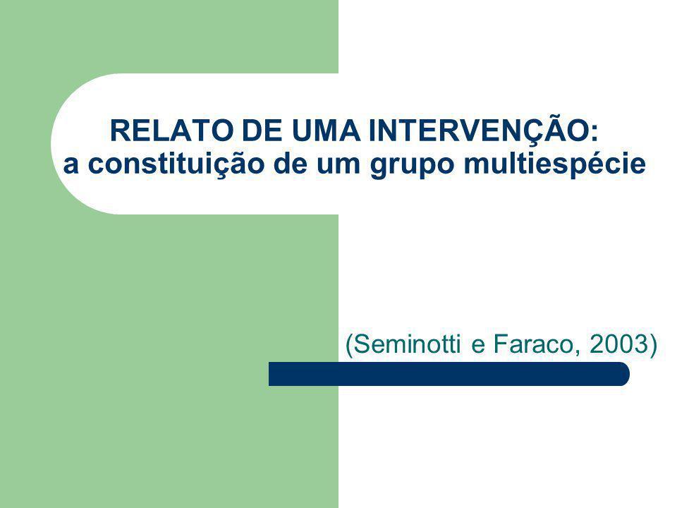 RELATO DE UMA INTERVENÇÃO: a constituição de um grupo multiespécie