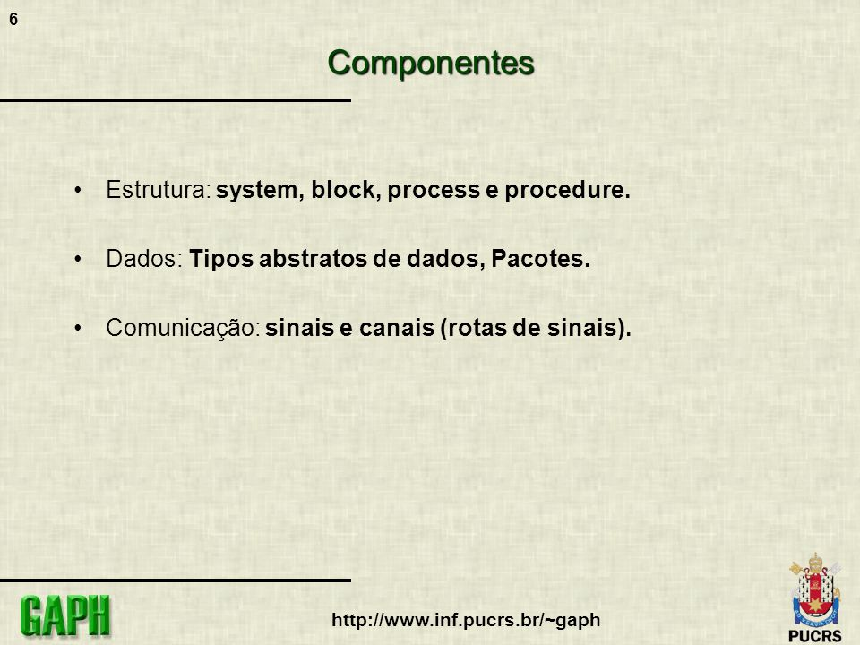 Componentes Estrutura: system, block, process e procedure.
