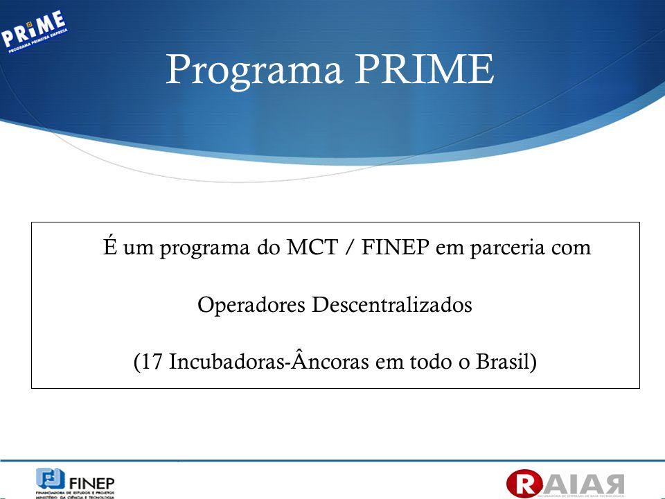 Programa PRIME É um programa do MCT / FINEP em parceria com