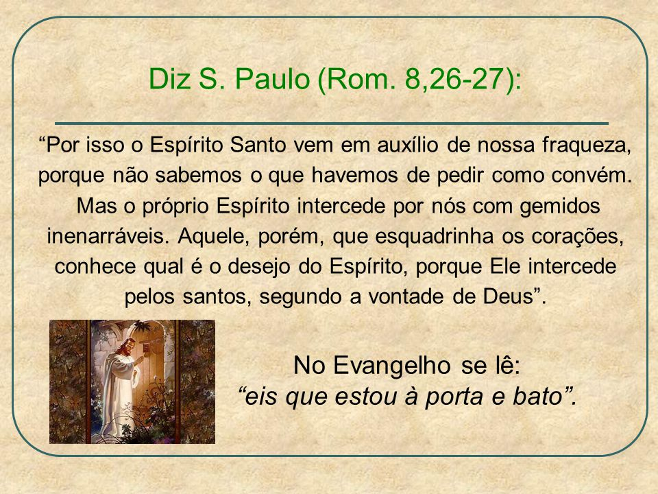 Diz S. Paulo (Rom. 8,26-27): No Evangelho se lê: