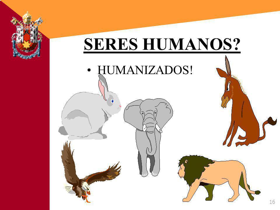 SERES HUMANOS HUMANIZADOS!