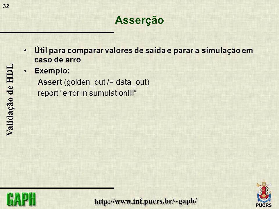 Asserção Útil para comparar valores de saída e parar a simulação em caso de erro. Exemplo: Assert (golden_out /= data_out)