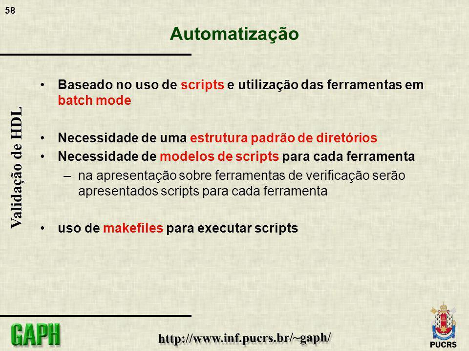 Automatização Baseado no uso de scripts e utilização das ferramentas em batch mode. Necessidade de uma estrutura padrão de diretórios.