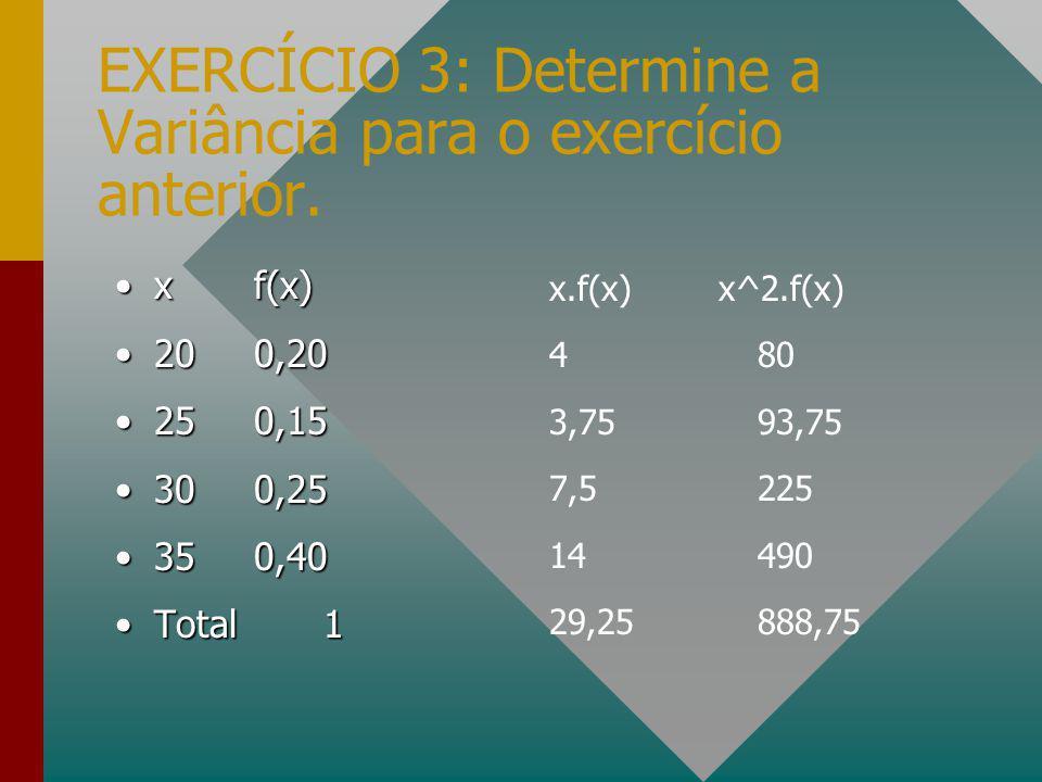 EXERCÍCIO 3: Determine a Variância para o exercício anterior.