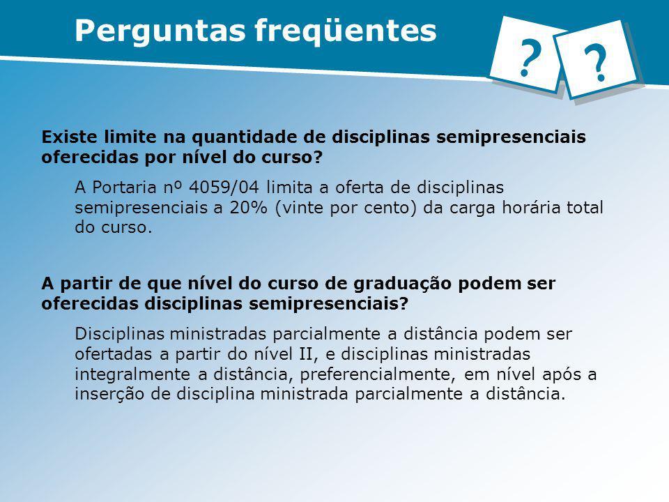 Perguntas freqüentes Existe limite na quantidade de disciplinas semipresenciais oferecidas por nível do curso