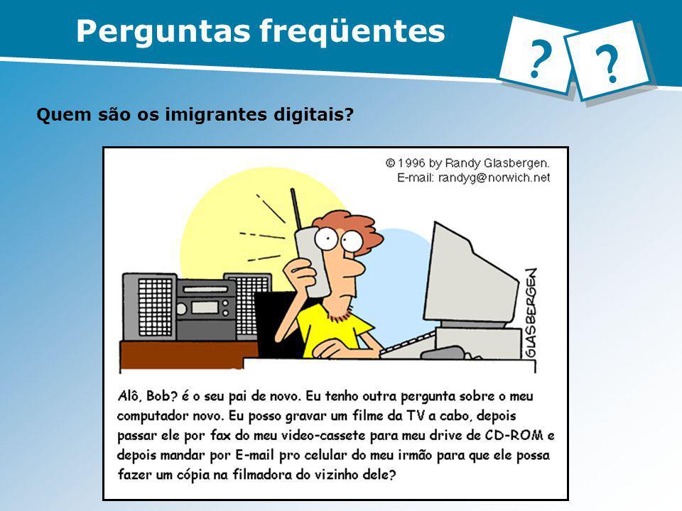 Perguntas freqüentes Quem são os imigrantes digitais