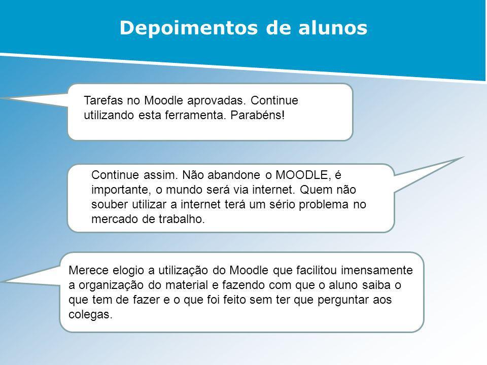 Depoimentos de alunos Tarefas no Moodle aprovadas. Continue utilizando esta ferramenta. Parabéns!