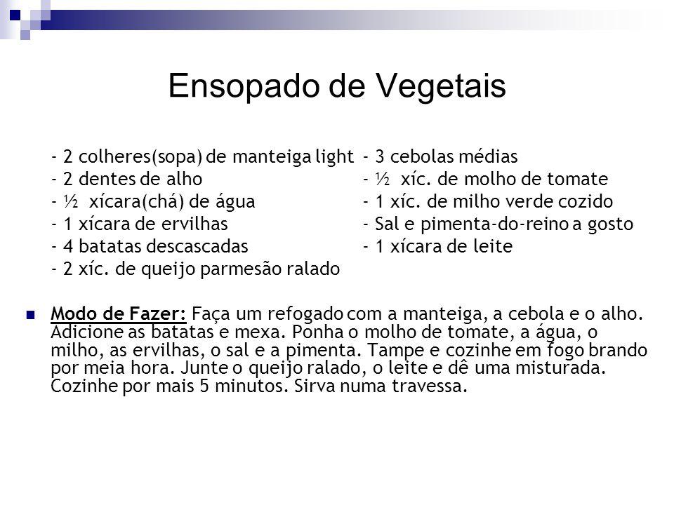Ensopado de Vegetais - 2 colheres(sopa) de manteiga light - 3 cebolas médias. - 2 dentes de alho - ½ xíc. de molho de tomate.