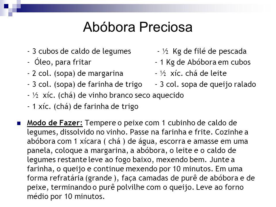 Abóbora Preciosa - 3 cubos de caldo de legumes - ½ Kg de filé de pescada. - Óleo, para fritar - 1 Kg de Abóbora em cubos.