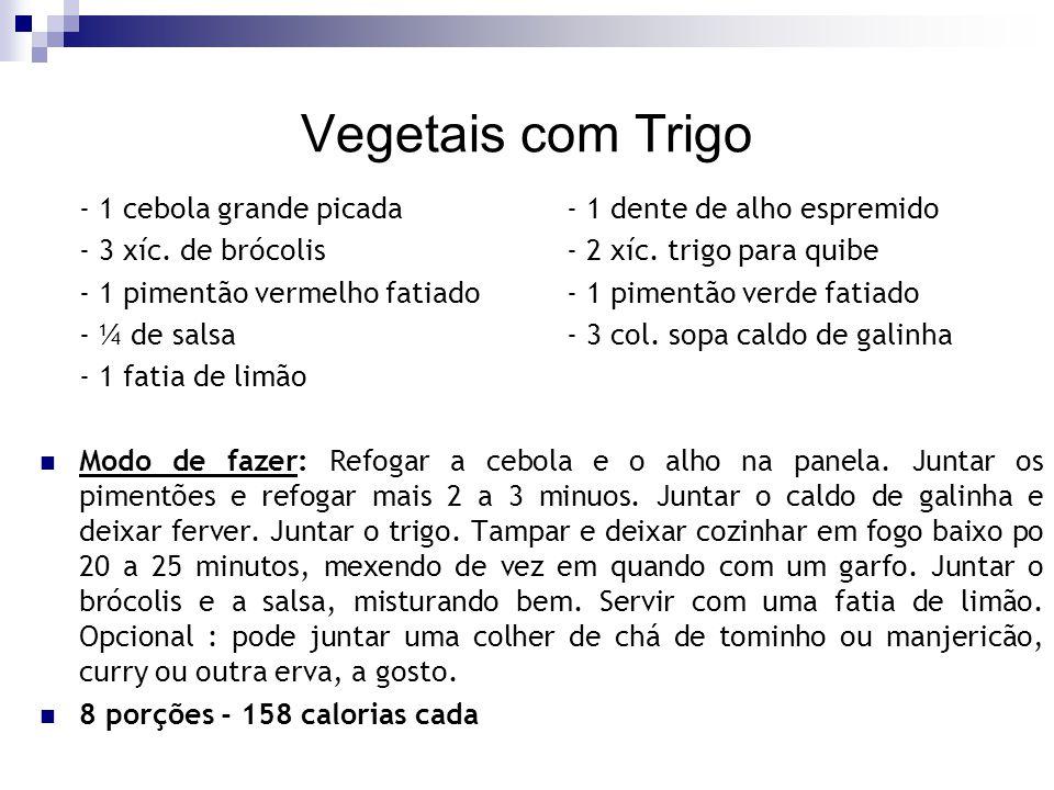 Vegetais com Trigo - 1 cebola grande picada - 1 dente de alho espremido. - 3 xíc. de brócolis - 2 xíc. trigo para quibe.