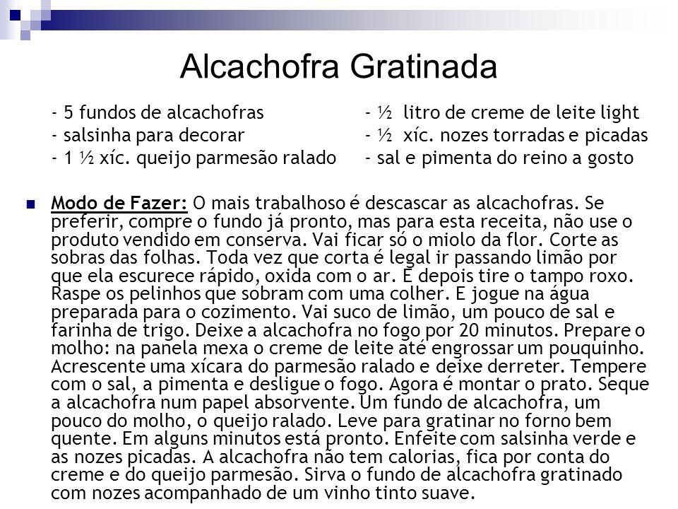 Alcachofra Gratinada - 5 fundos de alcachofras - ½ litro de creme de leite light. - salsinha para decorar - ½ xíc. nozes torradas e picadas.