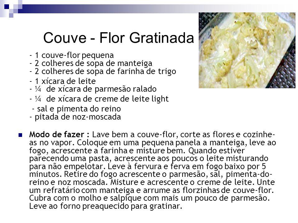 Couve - Flor Gratinada - 1 couve-flor pequena - 2 colheres de sopa de manteiga - 2 colheres de sopa de farinha de trigo.