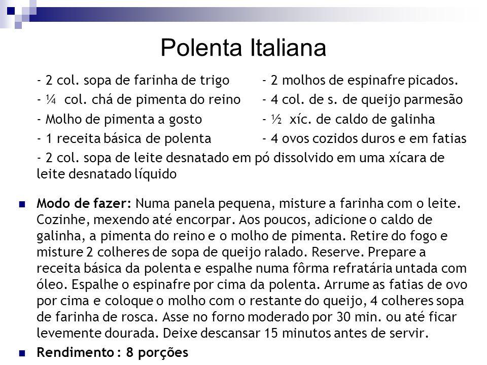 Polenta Italiana - 2 col. sopa de farinha de trigo - 2 molhos de espinafre picados.