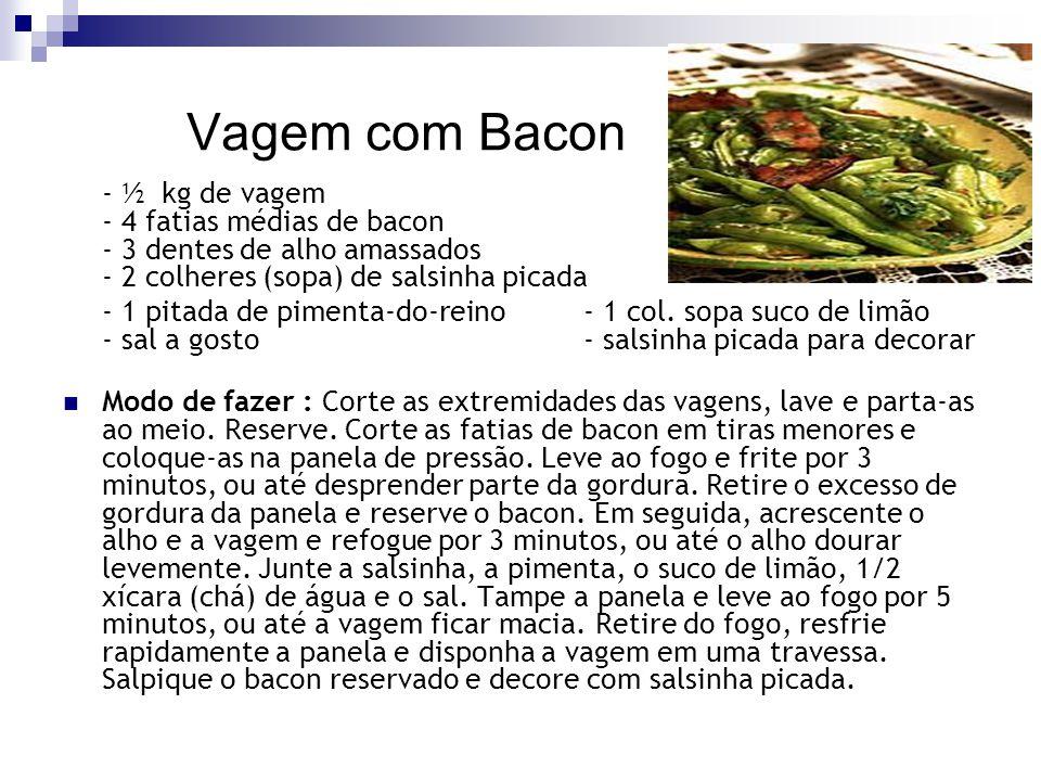 Vagem com Bacon - ½ kg de vagem - 4 fatias médias de bacon - 3 dentes de alho amassados - 2 colheres (sopa) de salsinha picada.