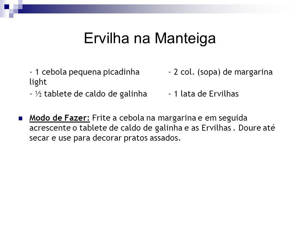 Ervilha na Manteiga - 1 cebola pequena picadinha - 2 col. (sopa) de margarina light. - ½ tablete de caldo de galinha - 1 lata de Ervilhas.