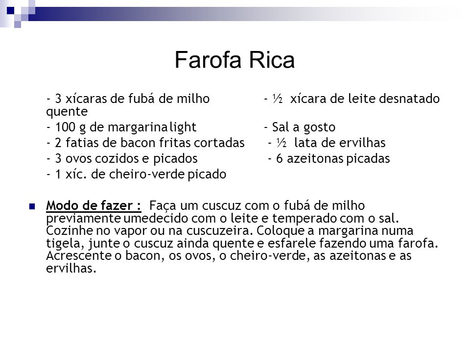 Farofa Rica - 3 xícaras de fubá de milho - ½ xícara de leite desnatado quente. - 100 g de margarina light - Sal a gosto.
