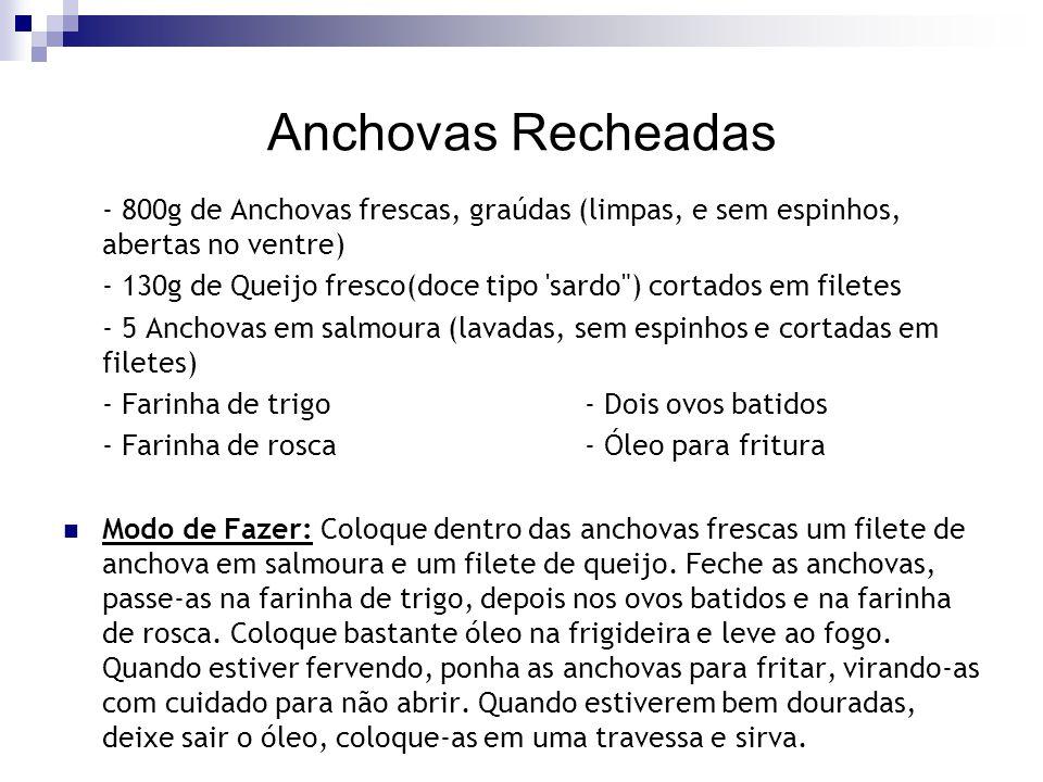 Anchovas Recheadas - 800g de Anchovas frescas, graúdas (limpas, e sem espinhos, abertas no ventre)