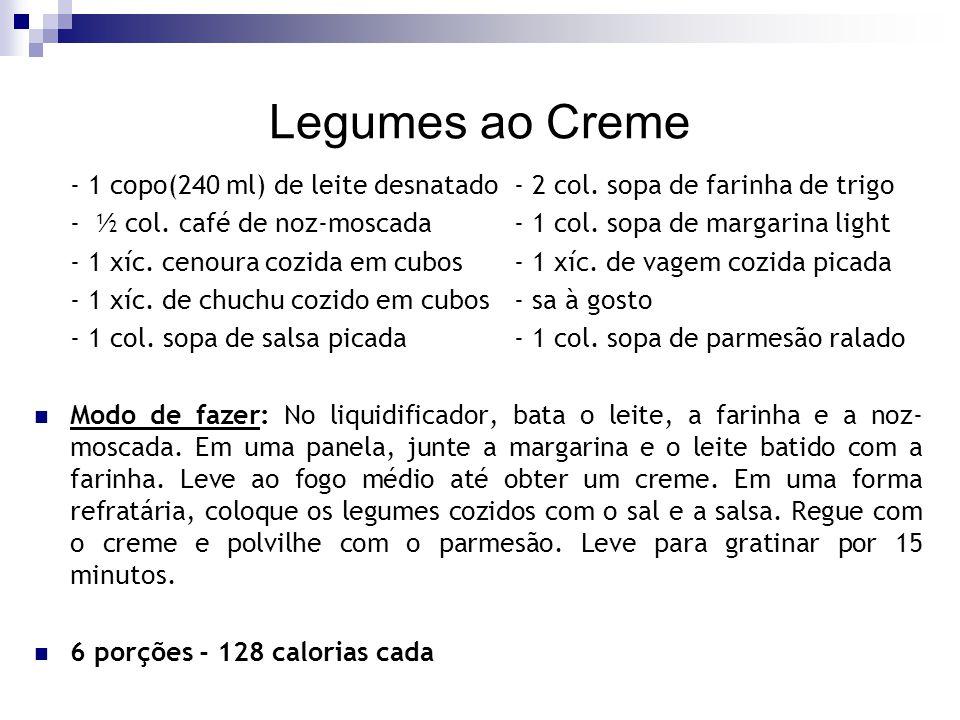 Legumes ao Creme - 1 copo(240 ml) de leite desnatado - 2 col. sopa de farinha de trigo.