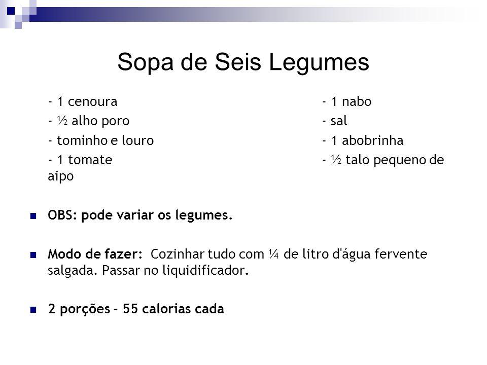 Sopa de Seis Legumes - 1 cenoura - 1 nabo - ½ alho poro - sal