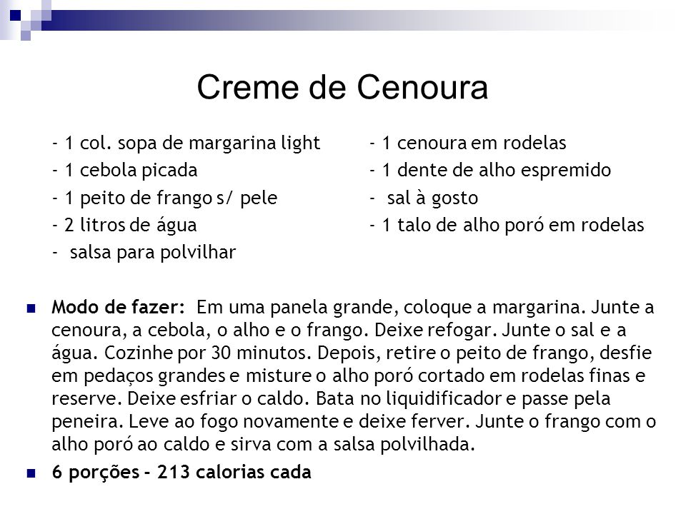 Creme de Cenoura - 1 col. sopa de margarina light - 1 cenoura em rodelas. - 1 cebola picada - 1 dente de alho espremido.