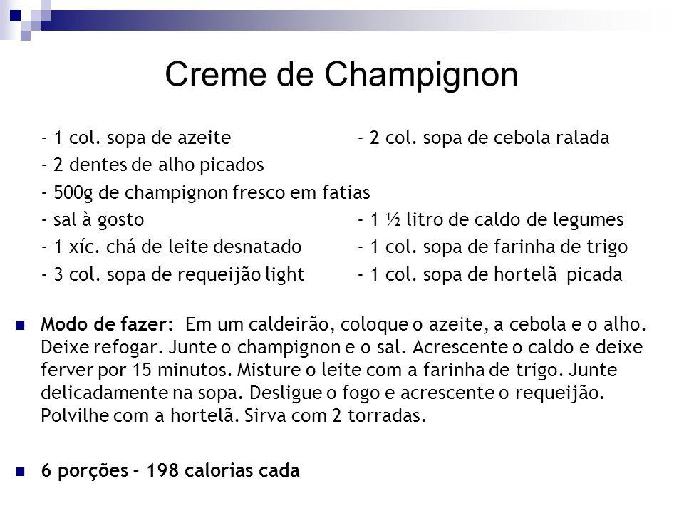 Creme de Champignon - 1 col. sopa de azeite - 2 col. sopa de cebola ralada. - 2 dentes de alho picados.