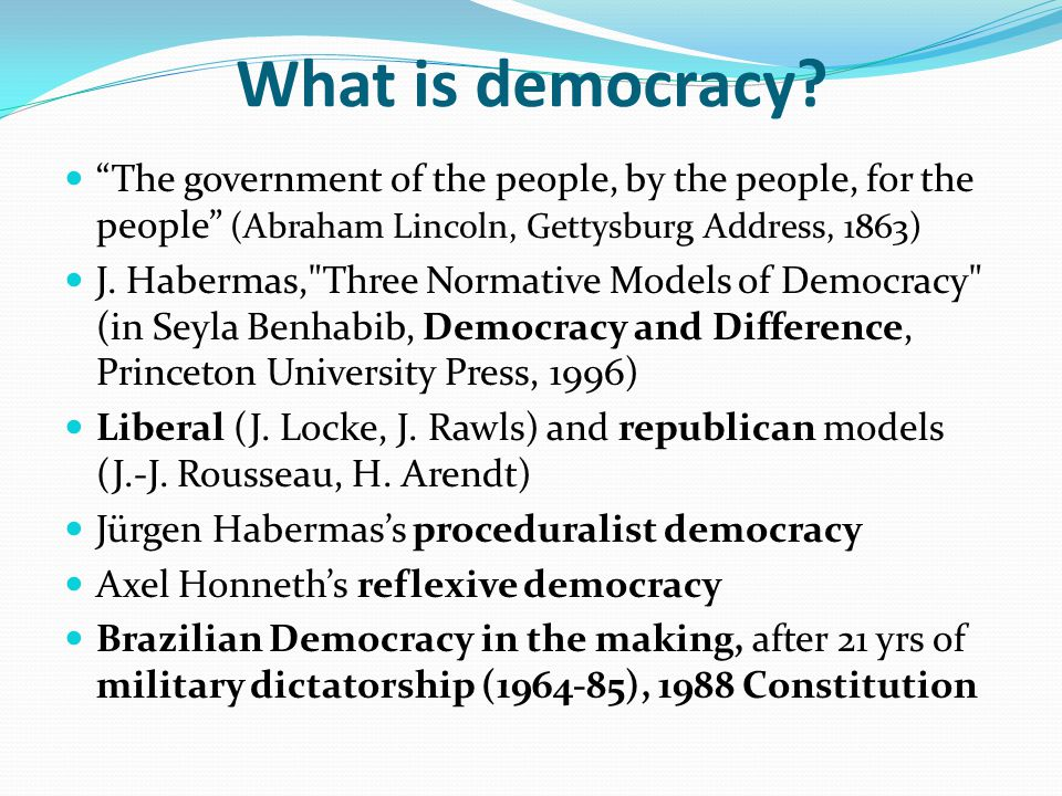 What is democracy The government of the people, by the people, for the people (Abraham Lincoln, Gettysburg Address, 1863)