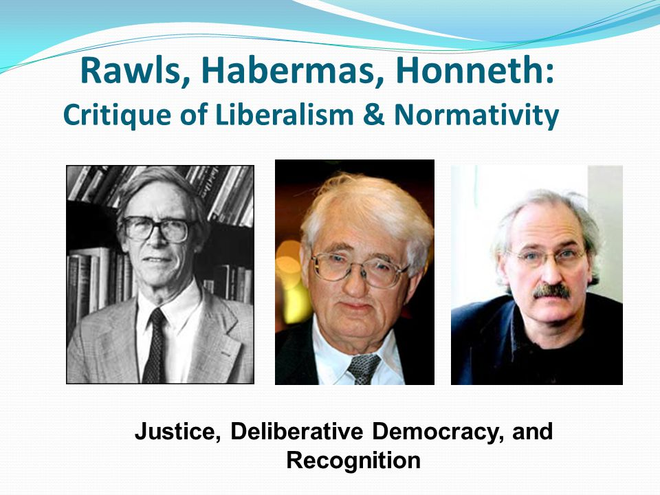 Rawls, Habermas, Honneth: Critique of Liberalism & Normativity