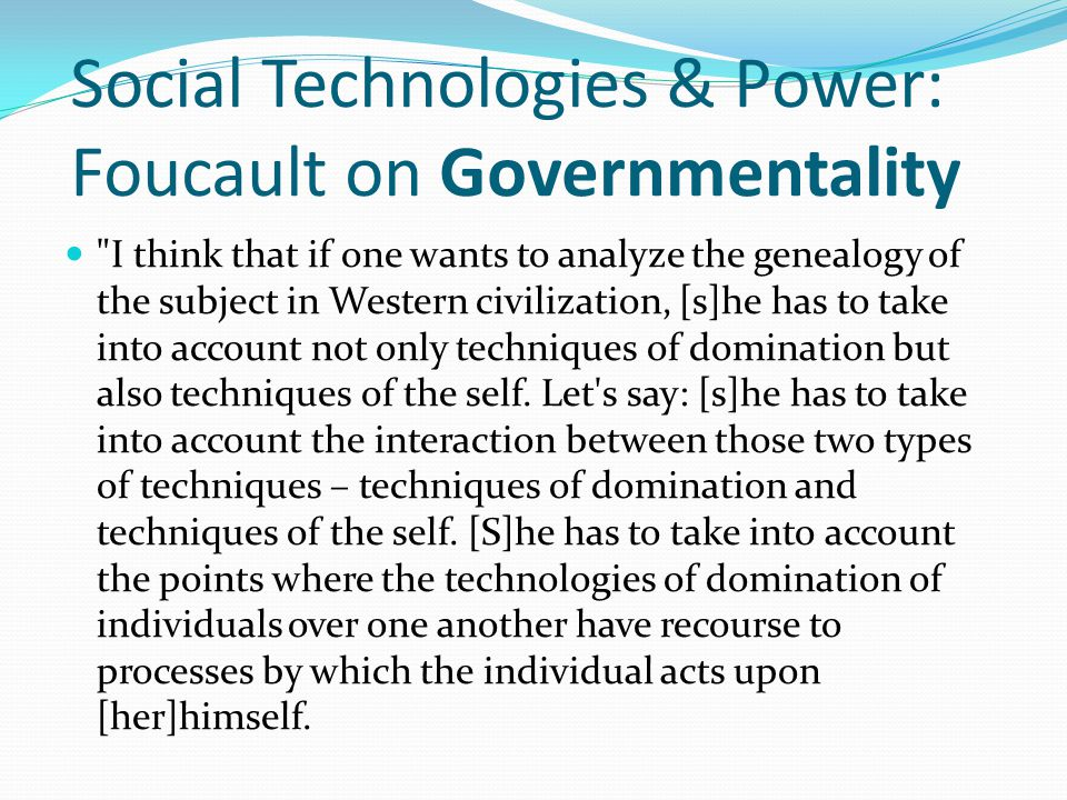 Social Technologies & Power: Foucault on Governmentality