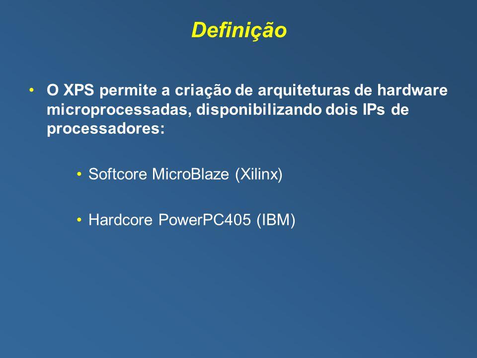 Definição O XPS permite a criação de arquiteturas de hardware microprocessadas, disponibilizando dois IPs de processadores:
