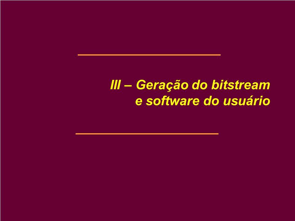III – Geração do bitstream e software do usuário