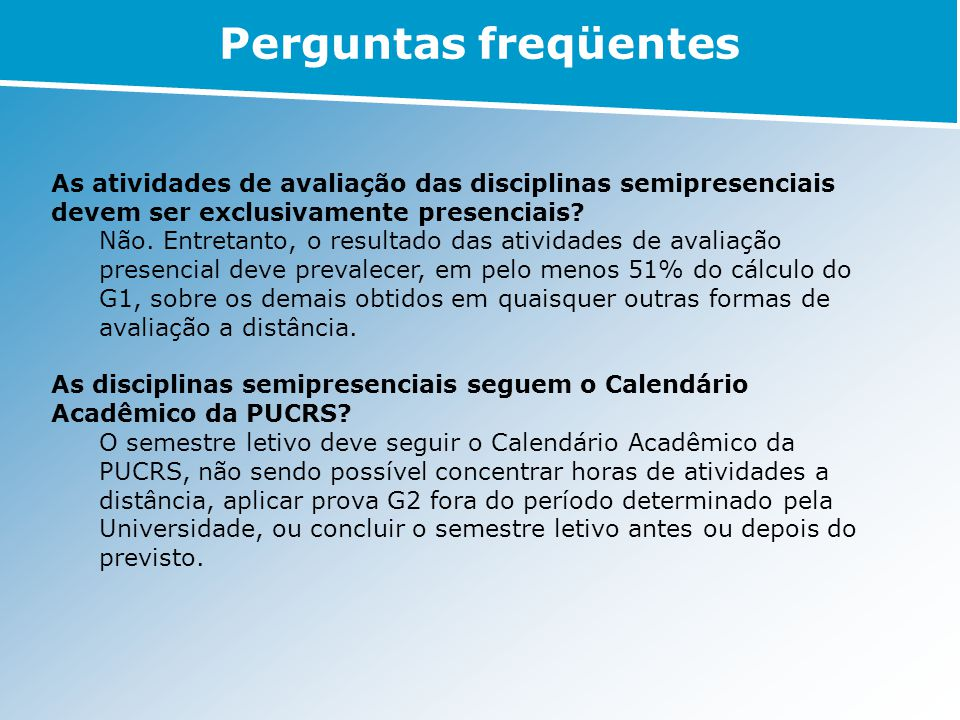 Perguntas freqüentes As atividades de avaliação das disciplinas semipresenciais devem ser exclusivamente presenciais