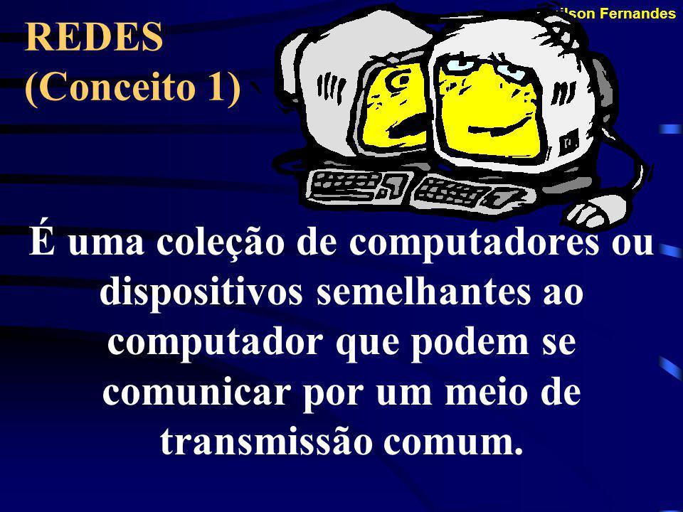 REDES (Conceito 1) É uma coleção de computadores ou dispositivos semelhantes ao computador que podem se comunicar por um meio de transmissão comum.
