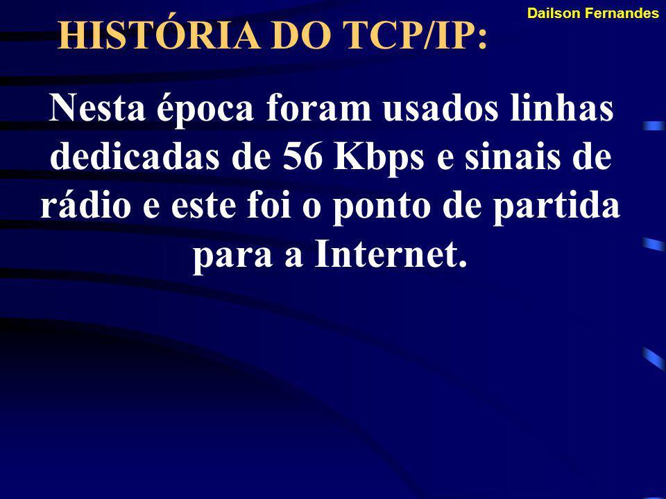HISTÓRIA DO TCP/IP: Nesta época foram usados linhas dedicadas de 56 Kbps e sinais de rádio e este foi o ponto de partida para a Internet.