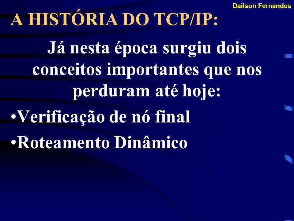 A HISTÓRIA DO TCP/IP: Já nesta época surgiu dois conceitos importantes que nos perduram até hoje: Verificação de nó final.