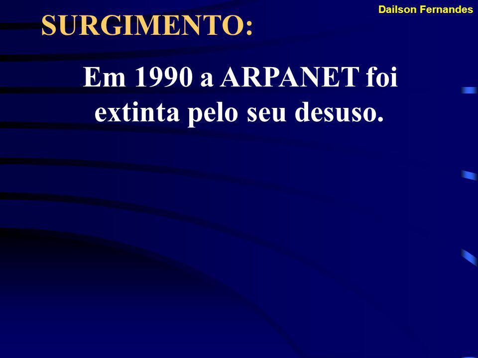 Em 1990 a ARPANET foi extinta pelo seu desuso.