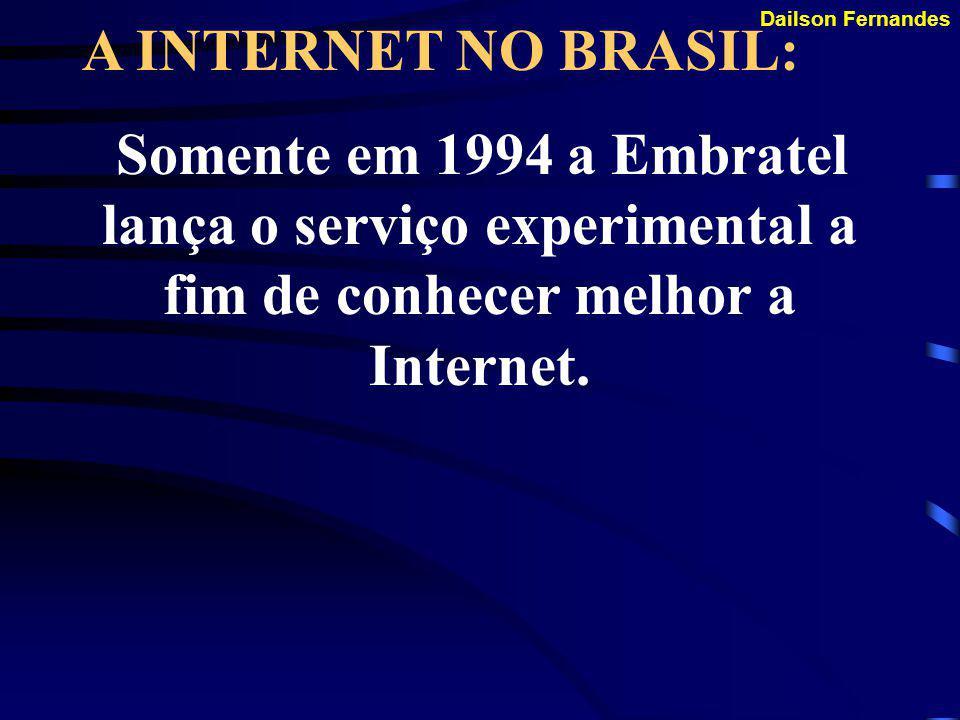 A INTERNET NO BRASIL: Somente em 1994 a Embratel lança o serviço experimental a fim de conhecer melhor a Internet.