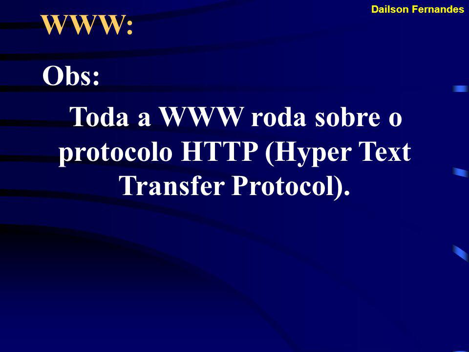 Toda a WWW roda sobre o protocolo HTTP (Hyper Text Transfer Protocol).