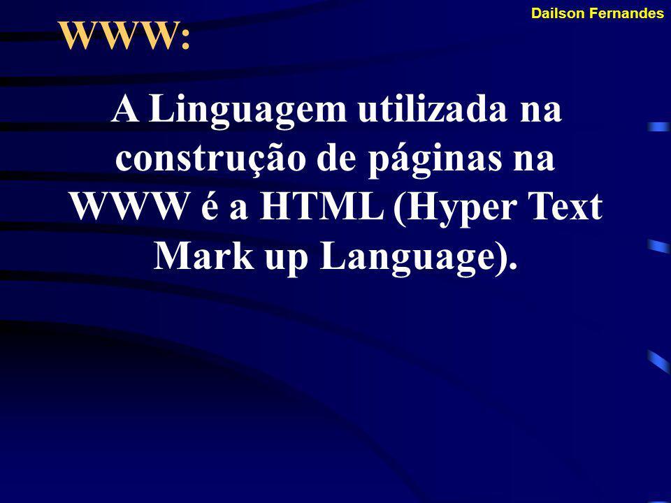 WWW: A Linguagem utilizada na construção de páginas na WWW é a HTML (Hyper Text Mark up Language).