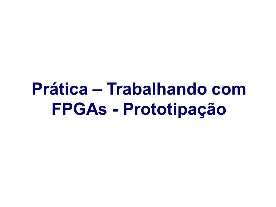 Prática – Trabalhando com FPGAs - Prototipação