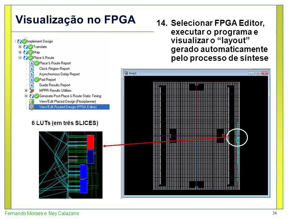 Visualização no FPGA Selecionar FPGA Editor, executar o programa e visualizar o layout gerado automaticamente pelo processo de síntese.