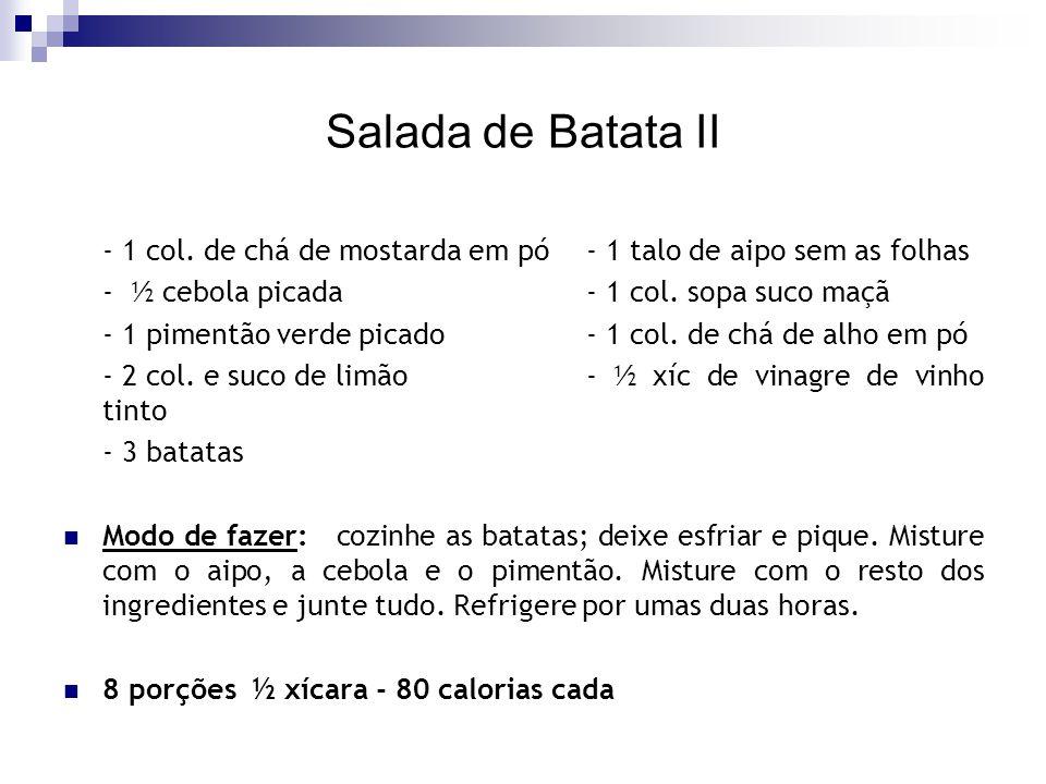 Salada de Batata II - 1 col. de chá de mostarda em pó - 1 talo de aipo sem as folhas. - ½ cebola picada - 1 col. sopa suco maçã.