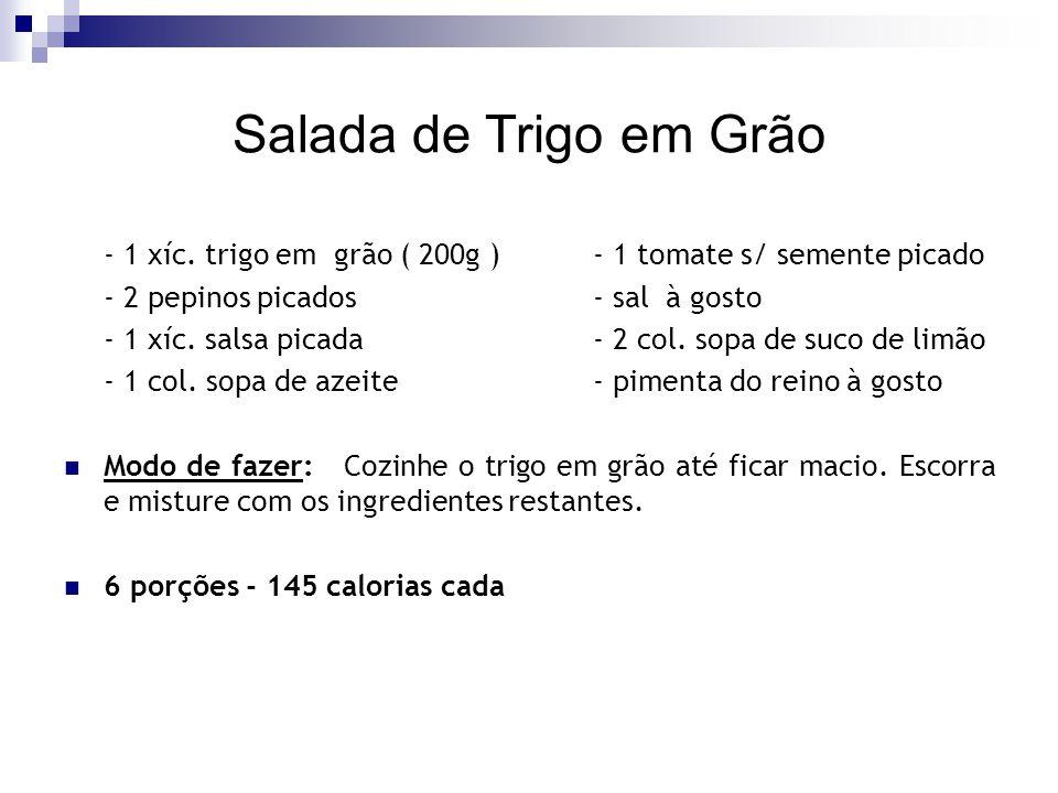 Salada de Trigo em Grão - 1 xíc. trigo em grão ( 200g ) - 1 tomate s/ semente picado. - 2 pepinos picados - sal à gosto.