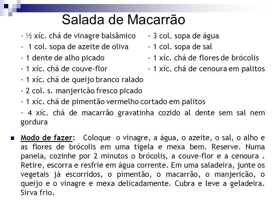 Salada de Macarrão - ½ xíc. chá de vinagre balsâmico - 3 col. sopa de água. - 1 col. sopa de azeite de oliva - 1 col. sopa de sal.