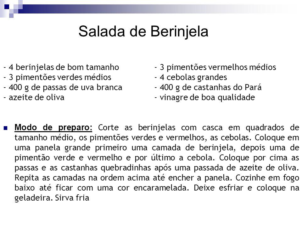 Salada de Berinjela - 4 berinjelas de bom tamanho - 3 pimentões vermelhos médios. - 3 pimentões verdes médios - 4 cebolas grandes.