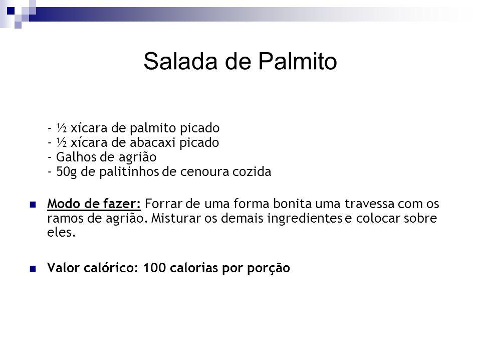 Salada de Palmito - ½ xícara de palmito picado - ½ xícara de abacaxi picado - Galhos de agrião - 50g de palitinhos de cenoura cozida.