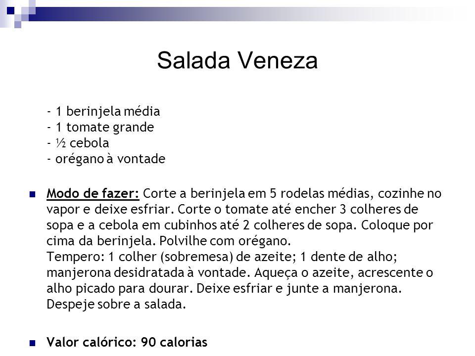 Salada Veneza - 1 berinjela média - 1 tomate grande - ½ cebola - orégano à vontade.
