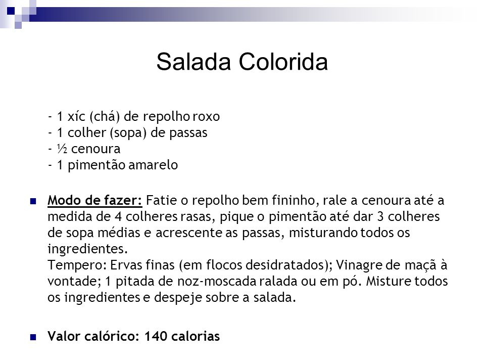 Salada Colorida - 1 xíc (chá) de repolho roxo - 1 colher (sopa) de passas - ½ cenoura - 1 pimentão amarelo.